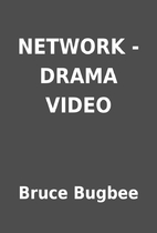 NETWORK - DRAMA VIDEO by Bruce Bugbee
