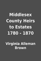 Middlesex County Heirs to Estates 1780 -…