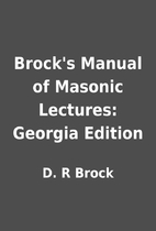 Brock's Manual of Masonic Lectures:…