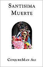 Santisima Muerte: How to Call and Work with…