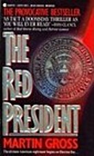 The Red President by Martin L. Gross