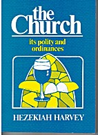 The Church: Its Polity and Ordinances by H…
