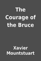The Courage of the Bruce by Xavier…