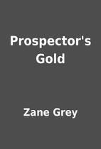Prospector's Gold by Zane Grey