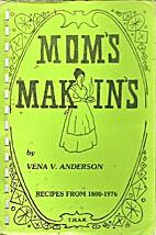 Mom's Makin's by Vena V Anderson