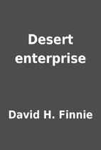 Desert enterprise by David H. Finnie