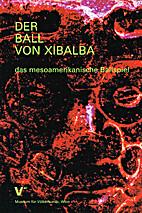 Der Ball von Xibalba : das mesoamerikanische…
