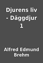 Djurens liv - Däggdjur 1 by Alfred Edmund…