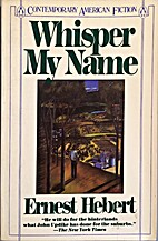 Whisper My Name by Ernest Hebert