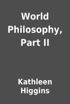 World Philosophy, Part II by Kathleen…