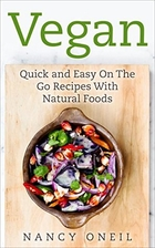Vegan: Quick and Easy On The Go Recipes With…