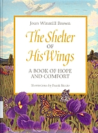 The Shelter of His Wings: A Book of Hope and…