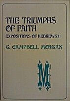 The Triumphs of Faith by G. Campbell Morgan