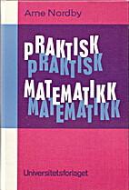 Praktisk matematikk by Arne Nordby