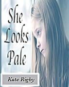 She Looks Pale by Kate Rigby