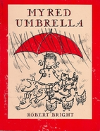 My Red Umbrella by Robert Bright