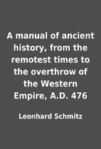 A manual of ancient history, from the…