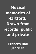 Musical memories of Hartford,: Drawn from…