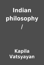 Indian philosophy / by Kapila Vatsyayan
