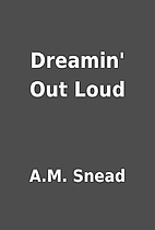 Dreamin' Out Loud by A.M. Snead