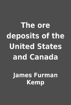 The ore deposits of the United States and…
