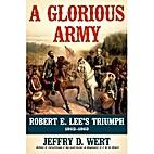 A Glorious Army: Robert E. Lee's Triumph,…