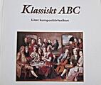 Klassiskt ABC, litet kompositörslexikon by…