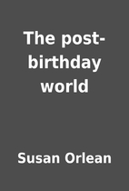 The post-birthday world by Susan Orlean