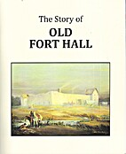 The Story of Old Fort Hall by Anne Merkley