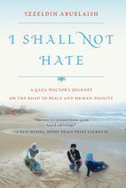 I Shall Not Hate: A Gaza Doctor's Journey by…