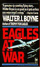 Eagles At War by Walter J. Boyne