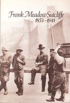 Frank Meadow Sutcliffe : 1853-1944 by Frank…