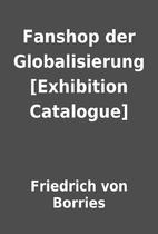 Fanshop der Globalisierung [Exhibition…