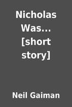 Nicholas Was... [short story] by Neil Gaiman