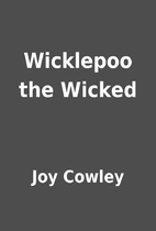Wicklepoo the Wicked by Joy Cowley
