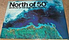 North of 50°: An Atlas of Far Northern…