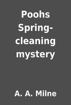 Poohs Spring- cleaning mystery by A. A.…