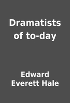 Dramatists of to-day by Edward Everett Hale