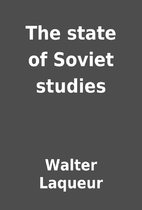 The state of Soviet studies by Walter…