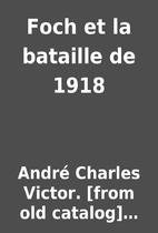 Foch et la bataille de 1918 by André…