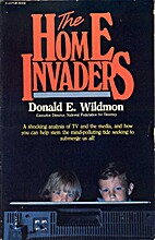 The Home Invaders by Donald E. Wildmon