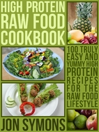 High Protein Raw Food Cookbook: 100 Truly…