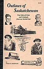 Outlaws of Saskatchewan: True Tales of Crime…