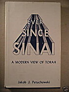 Ever since Sinai; a modern view of Torah by…