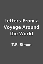 Letters From a Voyage Around the World by…