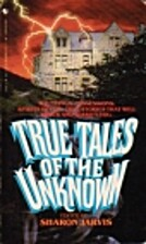 True Tales of the Unknown by Sharon Jarvis