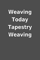 Weaving Today Tapestry Weaving