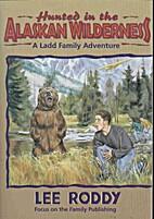 Hunted in the Alaskan Wilderness by Lee…