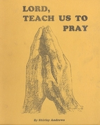 Lord Teach Us To Pray: a study for 12 weeks…