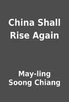 China Shall Rise Again by May-ling Soong…